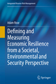 Defining and Measuring Economic Resilience from a Societal, Environmental and Security Perspective