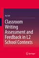 Classroom Writing Assessment and Feedback in L2 School Contexts