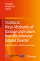 Statistical Meso-Mechanics of Damage and Failure: How Microdamage Induces Disaster
