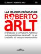 Las mejores crónicas de Roberto Arlt